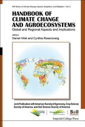Handbook of Climate Change and Agroecosystems: Global and Regional Aspects and Implications — Joint Publication with the American Society of Agronomy, Crop Science Society of America, and Soil Science Society of America