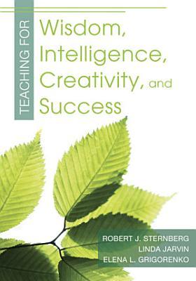 Teaching for Wisdom  Intelligence  Creativity  and Success