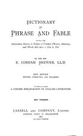 Dictionary of Phrase and Fable, Giving the Derivation, Source, Or Origin of Common Phrases, Allusions, and Words that Have a Tale to Tell: Volume 1