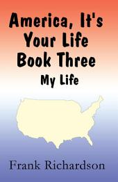America It's Your Life Book Three: My Life