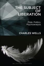 The Subject of Liberation: Â?iÂ?ek, Politics, Psychoanalysis