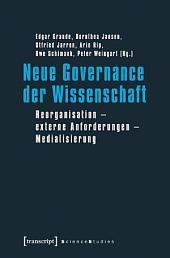 Neue Governance der Wissenschaft: Reorganisation - externe Anforderungen - Medialisierung