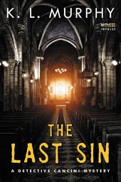 The Last Sin: A Detective Cancini Mystery