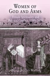 Women of God and Arms: Female Spirituality and Political Conflict, 1380-1600