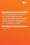 The Philosophy of Reid As Contained in the Inquiry Into the Human Mind on the Principles of Common Sense