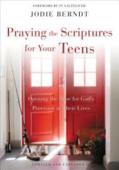Praying the Scriptures for Your Teenagers: Discover How to Pray God's Purpose for Their Lives