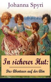 In sicherer Hut: Das Abenteuer auf der Alm (Vollständige Ausgabe): Eine Kindergeschichte des Autors von Heidi und Rosenresli