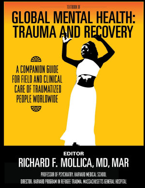 Textbook of Global Mental Health  Trauma and Recovery  A Companion Guide for Field and Clinical Care of Traumatized People Worldwide