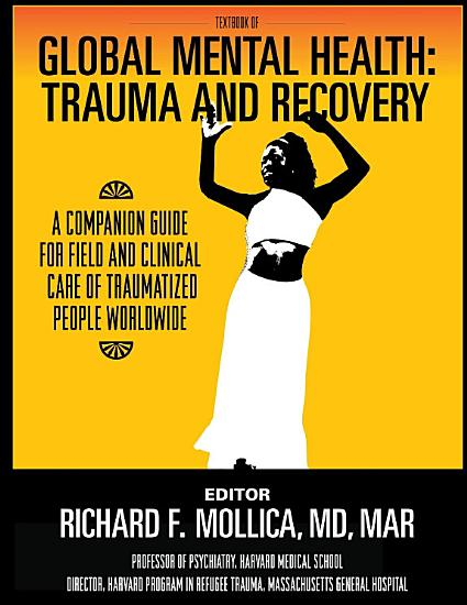 Textbook of Global Mental Health  Trauma and Recovery  A Companion Guide for Field and Clinical Care of Traumatized People Worldwide PDF