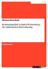 Kommunalpolitik in Baden-Württemberg - die süddeutschen Ratsverfassung