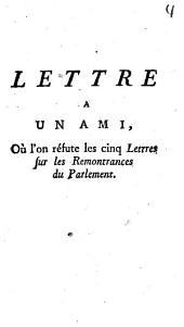 Lettre A Un Ami, Où l'on réfute les cinq Lettres sur les Remontrances du Parlement