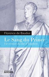 Le Sang du Prince: Vie et mort du duc d'Enghien