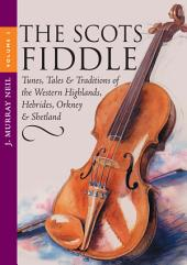The Scots Fiddle: (Vol 3) Tunes, Tales & Traditions of the Western Highlands, Hebrides, Orkney & Shetland