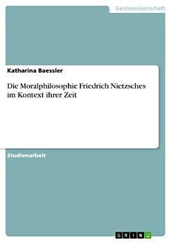 Die Moralphilosophie Friedrich Nietzsches im Kontext ihrer Zeit PDF