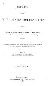 Reports of the United States Commissioners to the Paris Universal Exposition, 1867: Published Under the Direction of the Secretary of State by Authority of the Senate of the United States, Volume 1