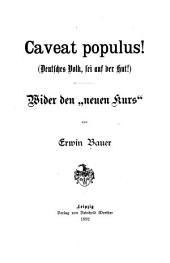 """Caveat populus! (Deutsches Volk, sei auf der Hut!): Wider den """"neuen Kurs""""."""