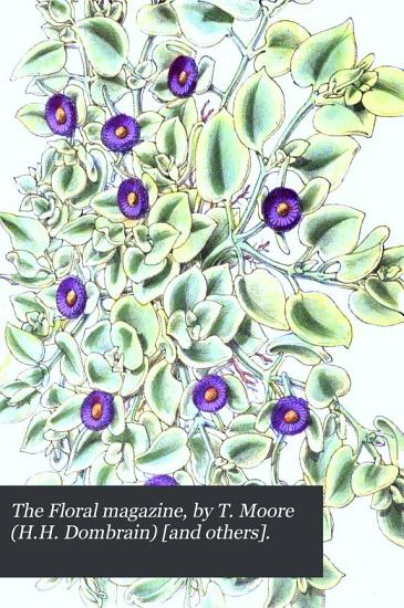 The Floral magazine  by T  Moore  H H  Dombrain   and others   PDF