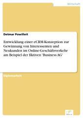 Entwicklung einer eCRM-Konzeption zur Gewinnung von Interessenten und Neukunden im Online-Geschäftsverkehr am Beispiel der fiktiven 'Business AG'