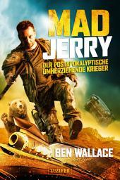 MAD JERRY – der postapokalyptische umherziehende Krieger: Abenteuer, Dystopie, Endzeit, Action, Horror, Thriller