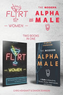 How to Flirt with Women & The Modern Alpha Male (2 Books in 1)