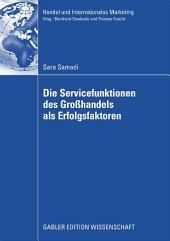 Die Servicefunktionen des Großhandels als Erfolgsfaktoren: Eine empirische Analyse basierend auf einer Weiterentwicklung der Theorie der Handlungsfunktionen und dem ressourcenbasierten Ansatz