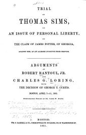 Trial of Thomas Sims, on an Issue of Personal Liberty, on the Claim of James Potter, of Georgia, Against Him, as an Alleged Fugitive from Service: Arguments of Robert Rantoul, Jr., and Charles G. Loring, with the Decision of George T. Curtis. Boston, April 7-11, 1851. Phonographic Report by Dr. James W. Stone