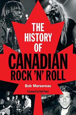 The History of Canadian Rock  n  Roll