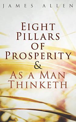 Eight Pillars of Prosperity   As a Man Thinketh
