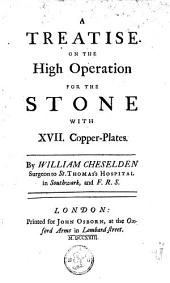 A Treatise on the High Operation for the Stone: With XVII. Copper-plates