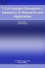 T Cell Antigen Receptors   Advances in Research and Application  2012 Edition PDF