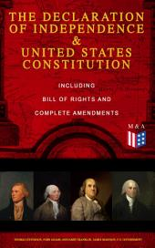 The Declaration of Independence & United States Constitution – Including Bill of Rights and Complete Amendments: The Principles on Which Our Identity as Americans Is Based (With The Federalist Papers & Inaugural Speeches of George Washington, John Adams and Thomas Jefferson)