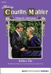 Hedwig Courths-Mahler - Folge 084: Käthes Ehe