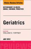 Geriatrics An Issue Of Veterinary Clinics Small Animal Practice E Book