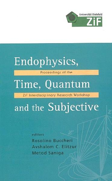 Endophysics  Time  Quantum And The Subjective   Proceedings Of The Zif Interdisciplinary Research Workshop  With Cd rom  PDF
