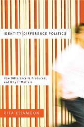 Identity/Difference Politics: How Difference Is Produced, and Why It Matters