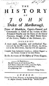 The History of John Duke of Marlborough ... Including a More Exact, Impartial, and Methodical Narrative of the Late War Upon the Danube, the Rhine, and in the Netherlands, Than Has Ever Yet Appeared. Compiled from Authentick Journals, Without Regard to Any Former Attempt of the Same Nature. By the Author of The History of Prince Eugene [i.e. John Banks].
