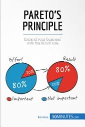 The Pareto Principle for Business Management: Expand your business with the 80/20 rule