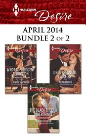 Harlequin Desire April 2014 - Bundle 2 of 2: The Black Sheep's Inheritance\A Not-So-Innocent Seduction\Once Pregnant, Twice Shy