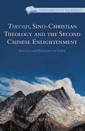 Theosis, Sino-Christian Theology and the Second Chinese Enlightenment: Heaven and Humanity in Unity