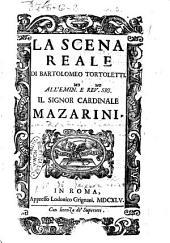 La scena reale di Bartolomeo Tortoletti. All'emimen.mo e reu.mo sig. il signor cardinale Mazarini