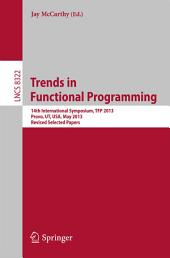 Trends in Functional Programming: 14th International Symposium, TFP 2013, Provo, UT, USA, May 14-16, 2013, Revised Selected Papers
