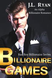 Bad Boy Romance: Billionaire Games: A Steamy Alpha Billionaire Romance Boxed Set