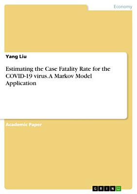 Estimating the Case Fatality Rate for the COVID-19 virus. A Markov Model Application