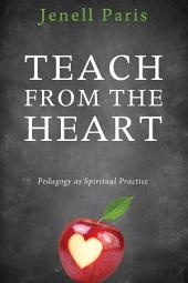 Teach from the Heart: Pedagogy as Spiritual Practice