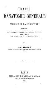 Traité d'anatomie générale: théorie de la structure embrassant les substances organiques et les éléments les tissus les membranes et les parenchymes