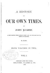 A History of Our Own Times: Volume 1