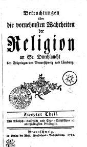 Betrachtungen über die vornehmsten Wahrheiten der Religion: an Se. Durchlaucht den Erbprinzen von Braunschweig und Lüneburg. Zweyter Theil, Band 2