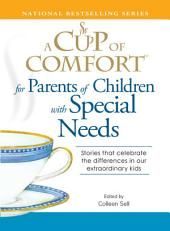 A Cup of Comfort for Parents of Children with Special Needs: Stories that celebrate the differences in our extraordinary kids
