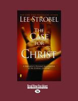 Case for Christ  A Journalists Personal Investigation of the Evidence for Jesus  Large Print 16pt  PDF