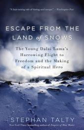 Escape from the Land of Snows: The Young Dalai Lama's Harrowing Flight to Freedom and the Making of a Spiritual Hero